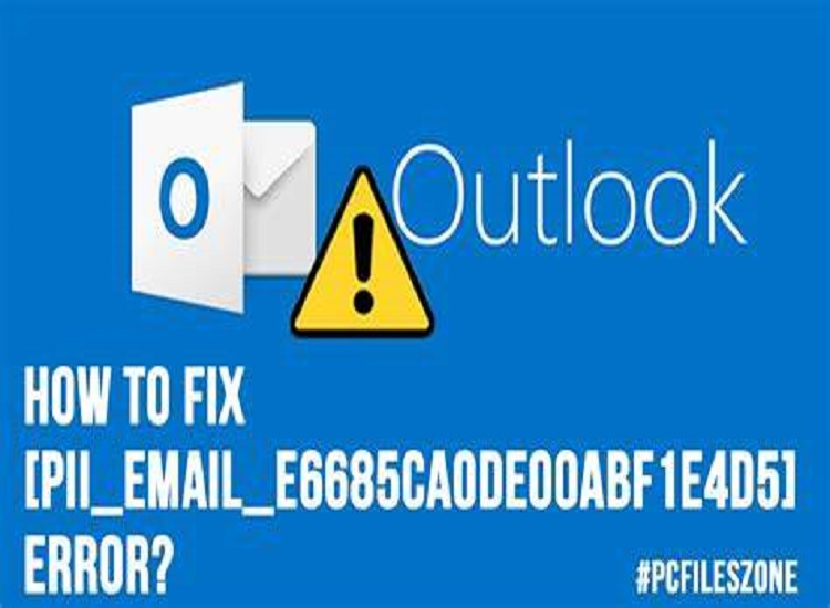 How To Fix [Pii_email_e6685ca0de00abf1e4d5] Error
