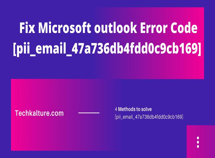SOLVED – [pii_email_47a736db4fdd0c9cb169] Error Code