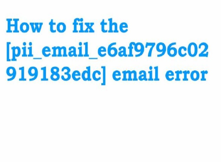 How To Fix The [PII_EMAIL_E6AF9796C02919183EDC] Email Error