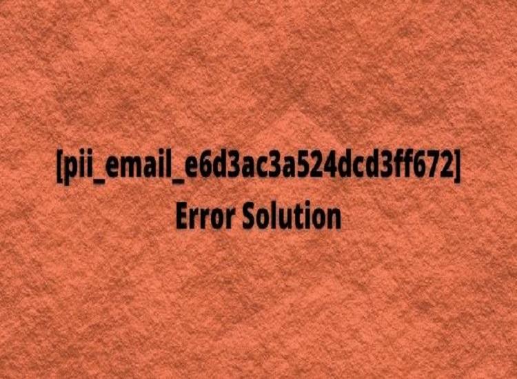 [pii_email_e6d3ac3a524dcd3ff672] Error Solution